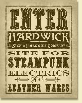 Enter Hardwick Steam Implement Company Site for Steampunk Electrics and Leather Wares